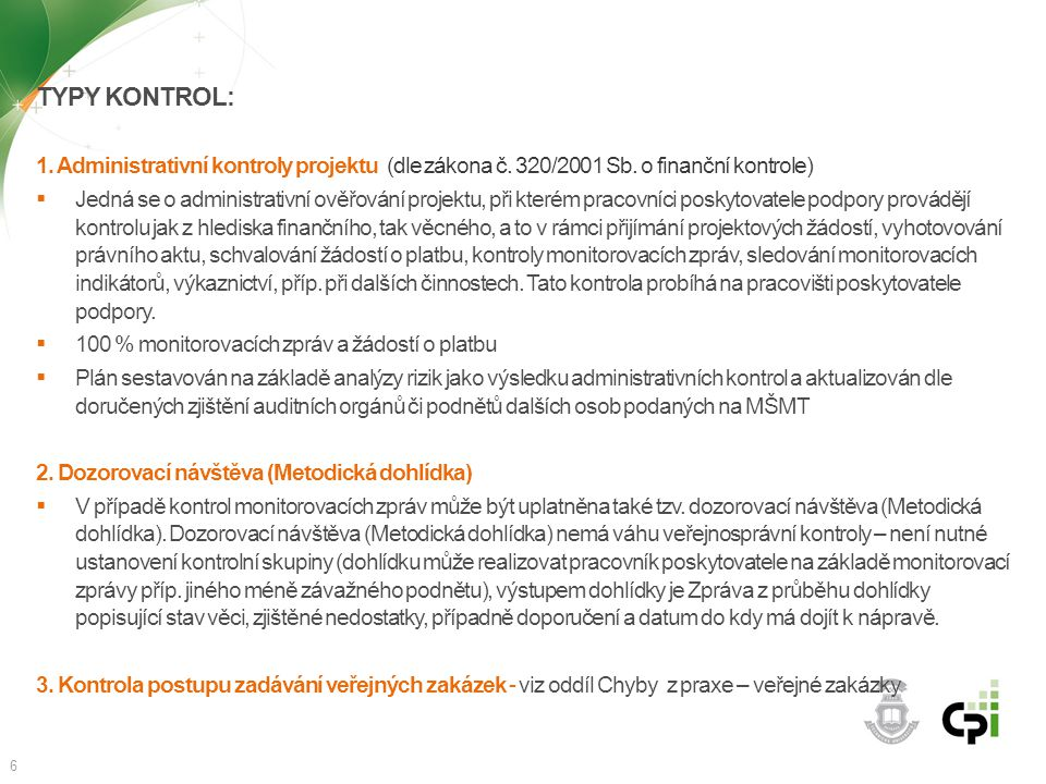 Typy kontrol: 1. Administrativní kontroly projektu (dle zákona č. 320/2001 Sb. o finanční kontrole)