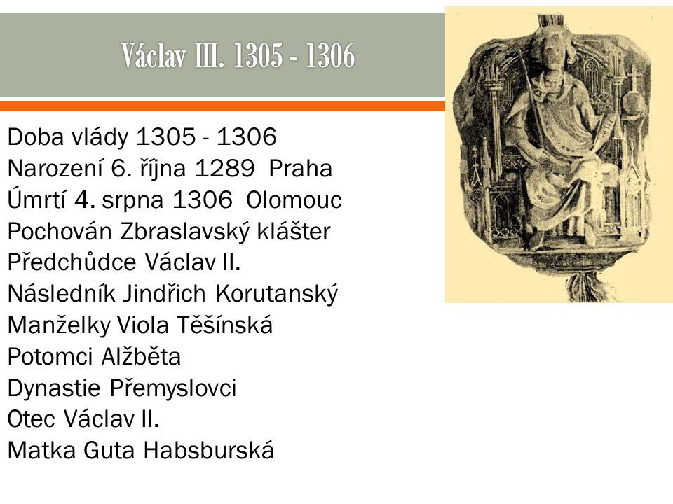 Václav III. 1305 - 1306 Doba vlády 1305 - 1306