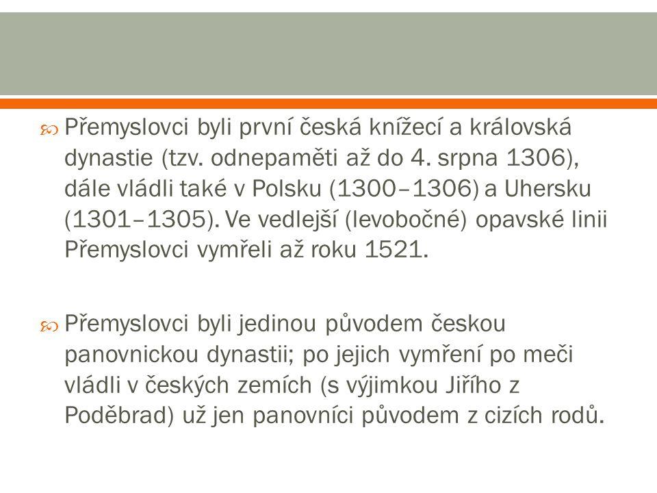Přemyslovci byli první česká knížecí a královská dynastie (tzv