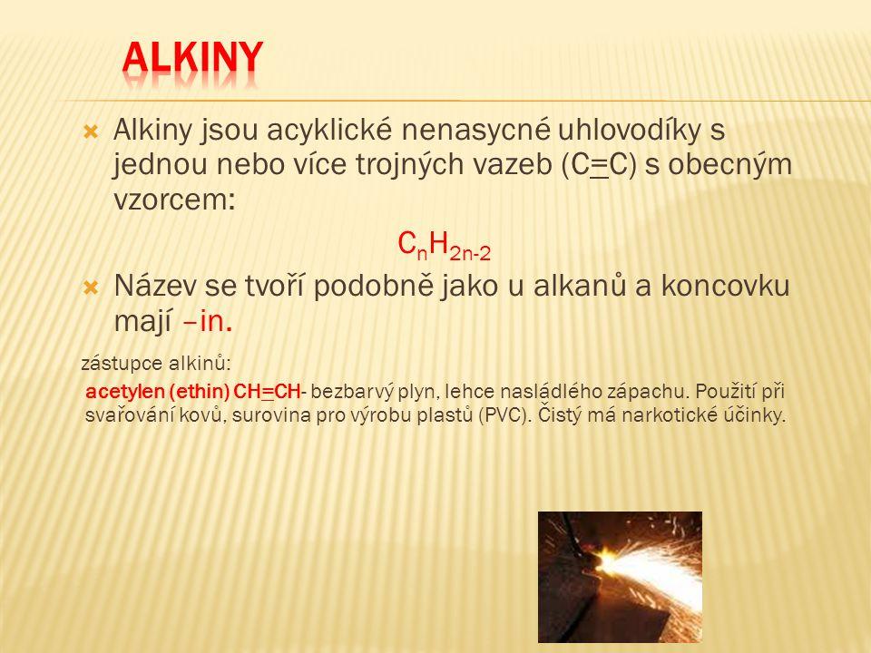 ALKINY Alkiny jsou acyklické nenasycné uhlovodíky s jednou nebo více trojných vazeb (C=C) s obecným vzorcem: