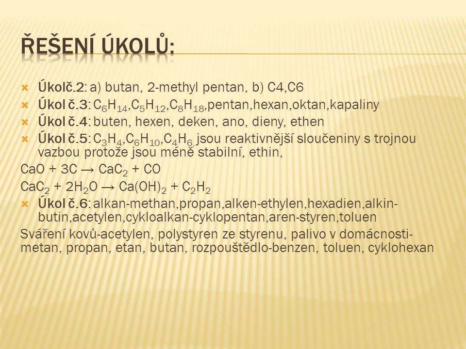Řešení Úkolů: Úkolč.2: a) butan, 2-methyl pentan, b) C4,C6