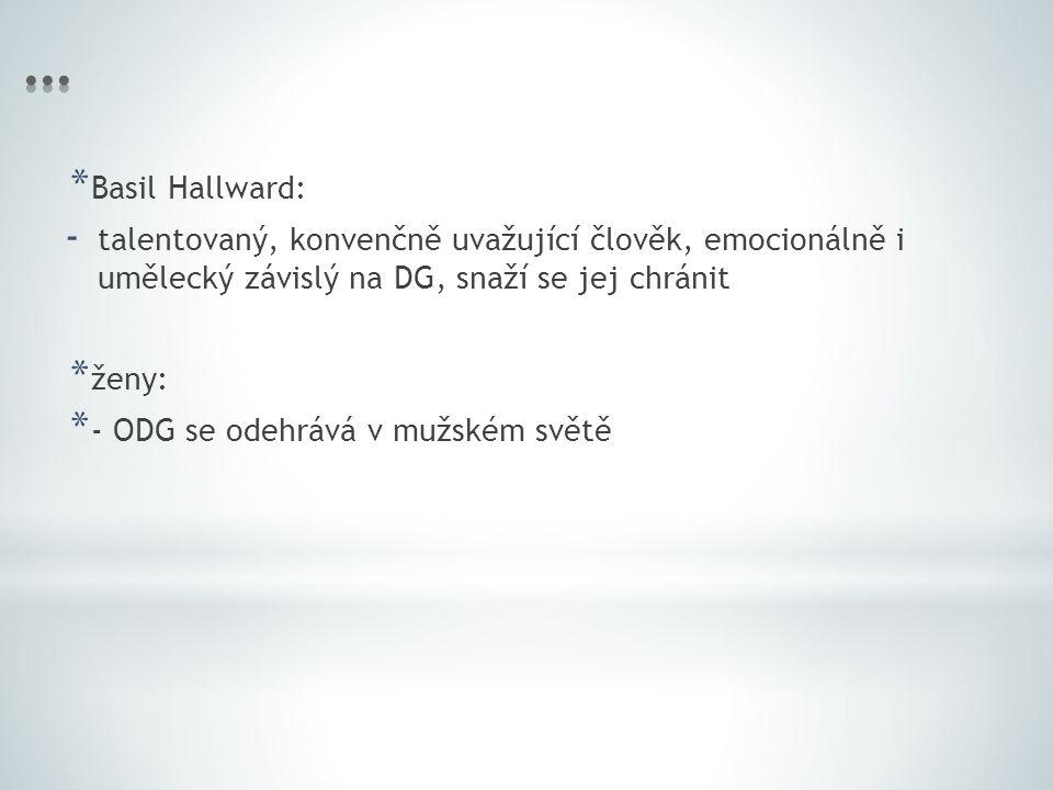 … Basil Hallward: talentovaný, konvenčně uvažující člověk, emocionálně i umělecký závislý na DG, snaží se jej chránit.