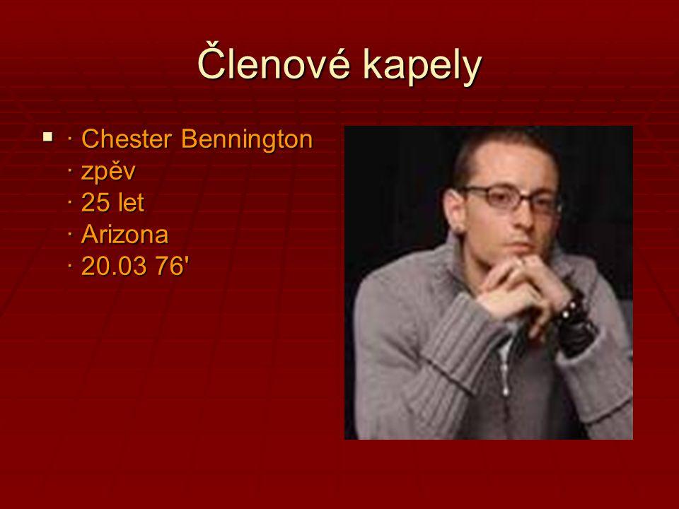 Členové kapely · Chester Bennington · zpěv · 25 let · Arizona · 20.03 76