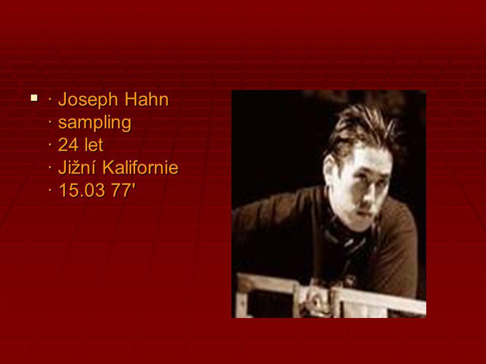 · Joseph Hahn · sampling · 24 let · Jižní Kalifornie · 15.03 77