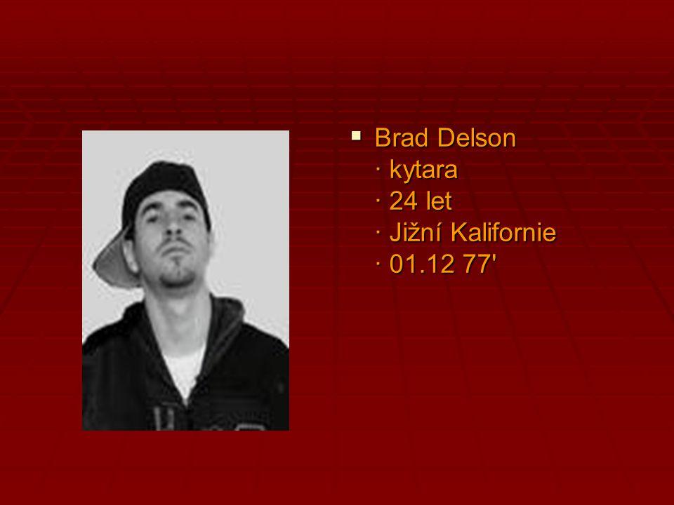Brad Delson · kytara · 24 let · Jižní Kalifornie · 01.12 77