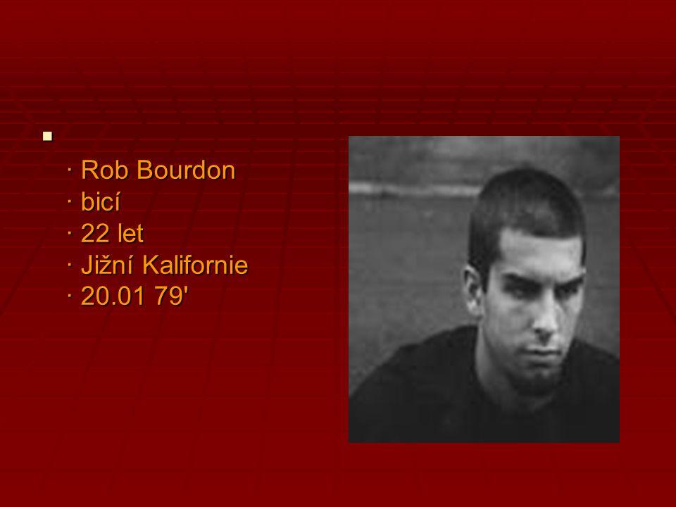 · Rob Bourdon · bicí · 22 let · Jižní Kalifornie · 20.01 79