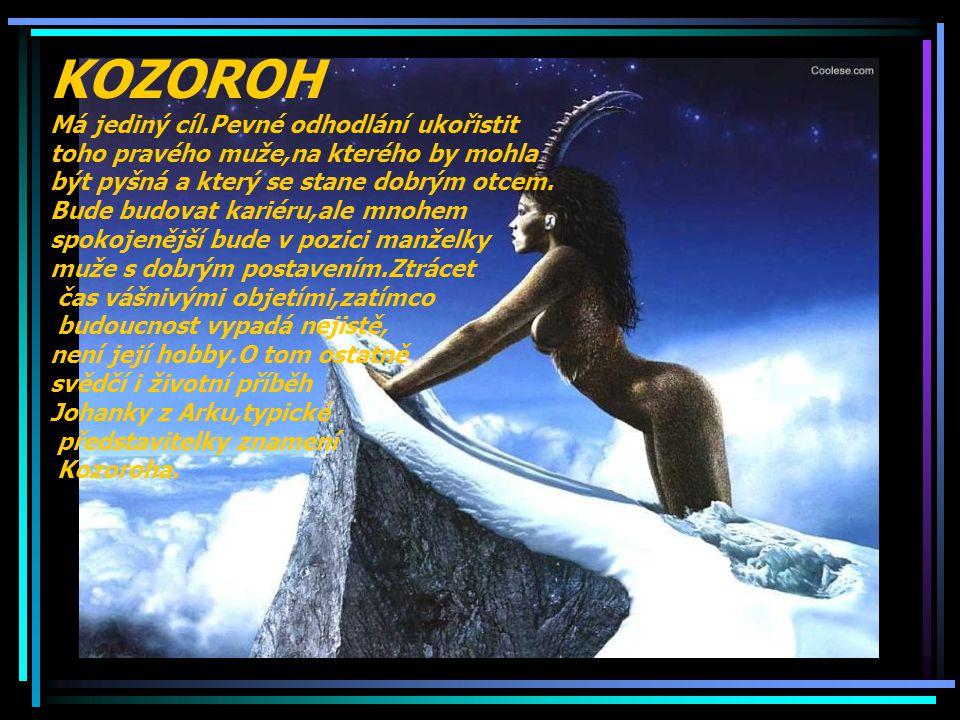 KOZOROH Má jediný cíl.Pevné odhodlání ukořistit toho pravého muže,na kterého by mohla být pyšná a který se stane dobrým otcem.