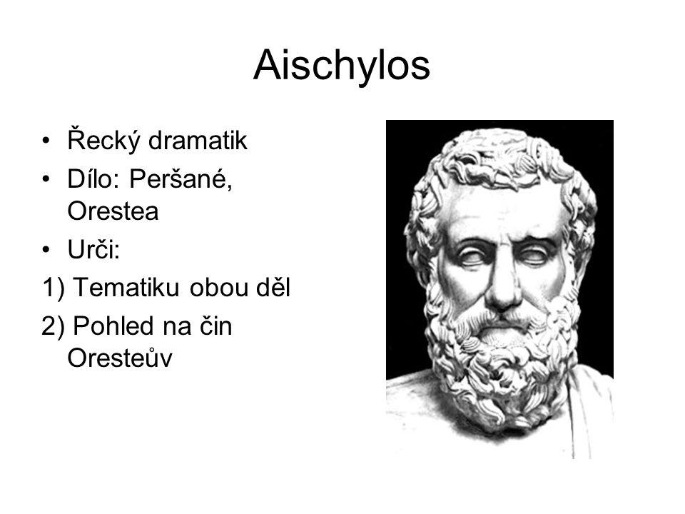 Aischylos Řecký dramatik Dílo: Peršané, Orestea Urči: