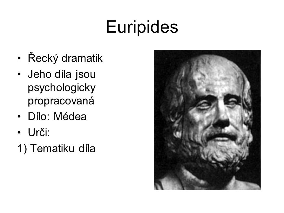 Euripides Řecký dramatik Jeho díla jsou psychologicky propracovaná