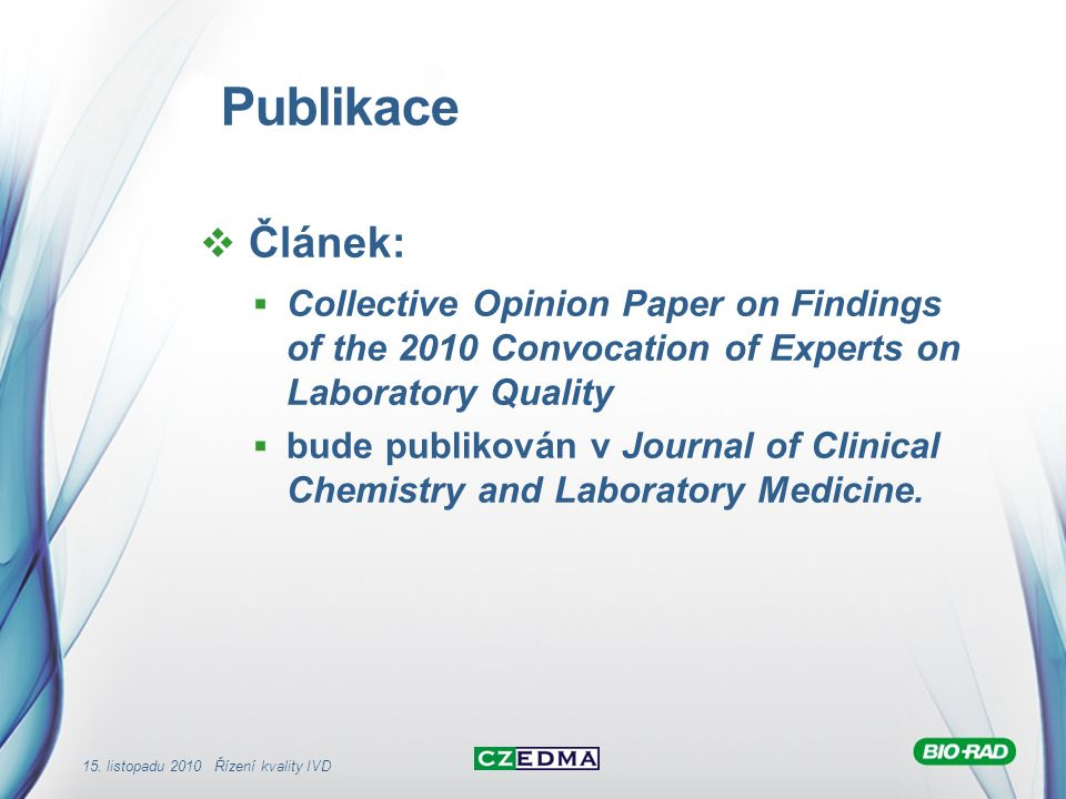 Publikace Článek: Collective Opinion Paper on Findings of the 2010 Convocation of Experts on Laboratory Quality.