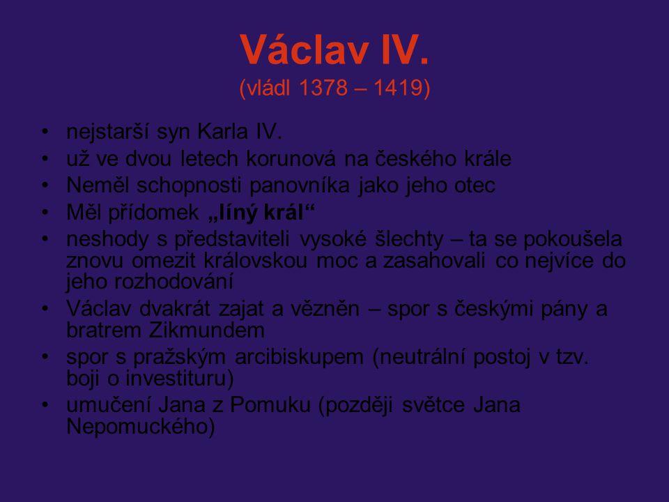 Václav IV. (vládl 1378 – 1419) nejstarší syn Karla IV.