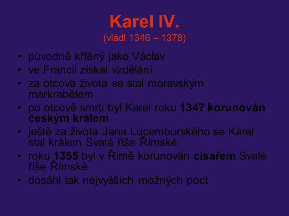Karel IV. (vládl 1346 – 1378) původně křtěný jako Václav