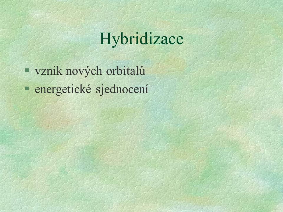 Hybridizace vznik nových orbitalů energetické sjednocení