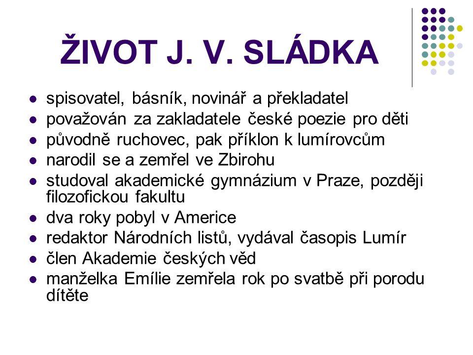 ŽIVOT J. V. SLÁDKA spisovatel, básník, novinář a překladatel