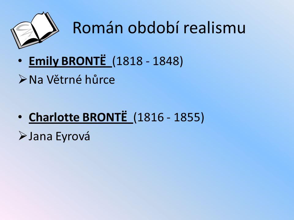 Román období realismu Emily BRONTË (1818 - 1848) Na Větrné hůrce
