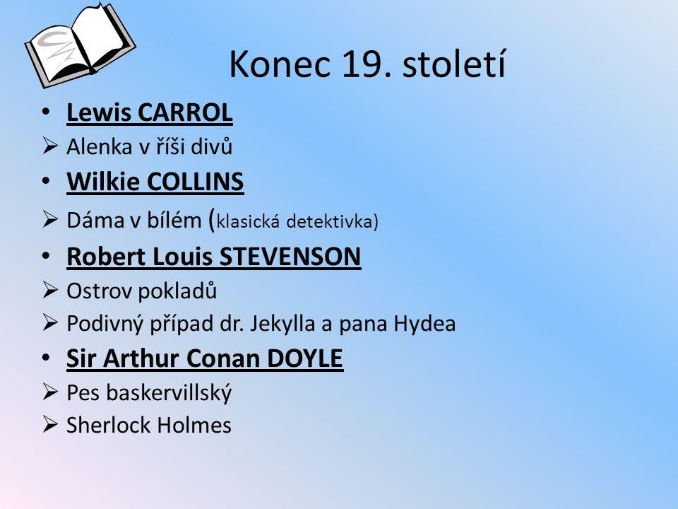 Konec 19. století Lewis CARROL Wilkie COLLINS Robert Louis STEVENSON