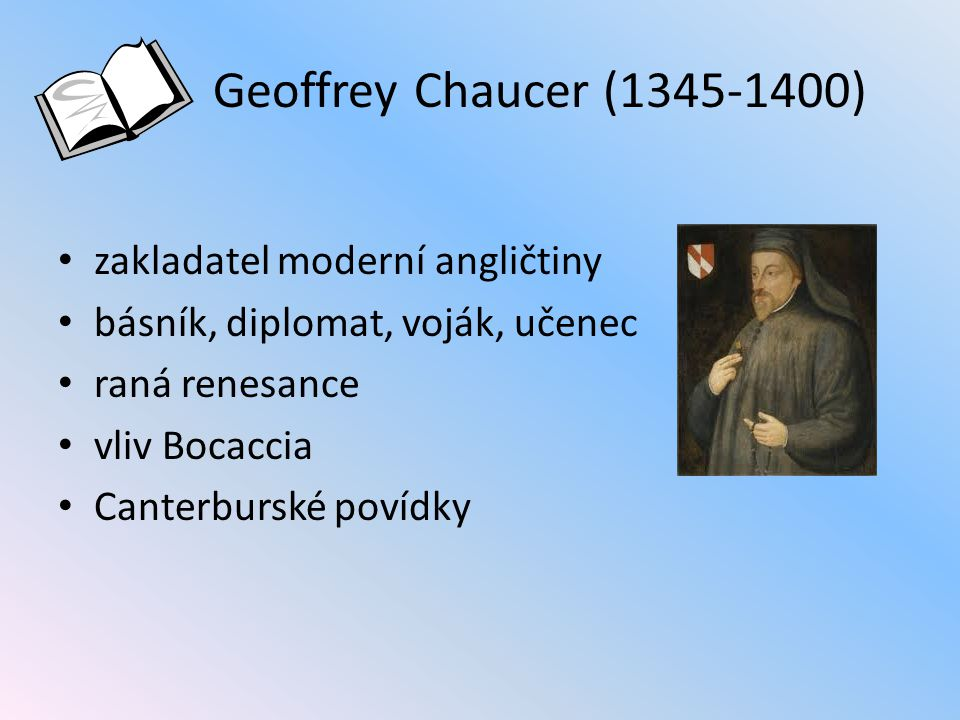 Geoffrey Chaucer (1345-1400) zakladatel moderní angličtiny