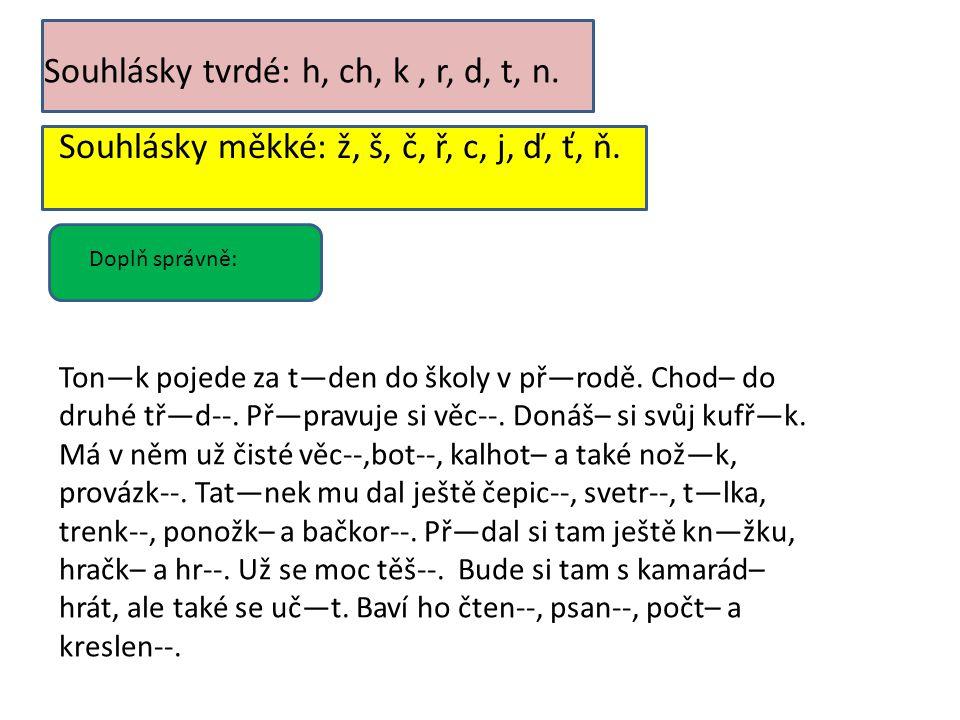 Souhlásky tvrdé: h, ch, k , r, d, t, n.