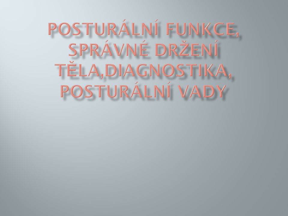 Posturální funkce, správné držení těla,diagnostika, posturální vady