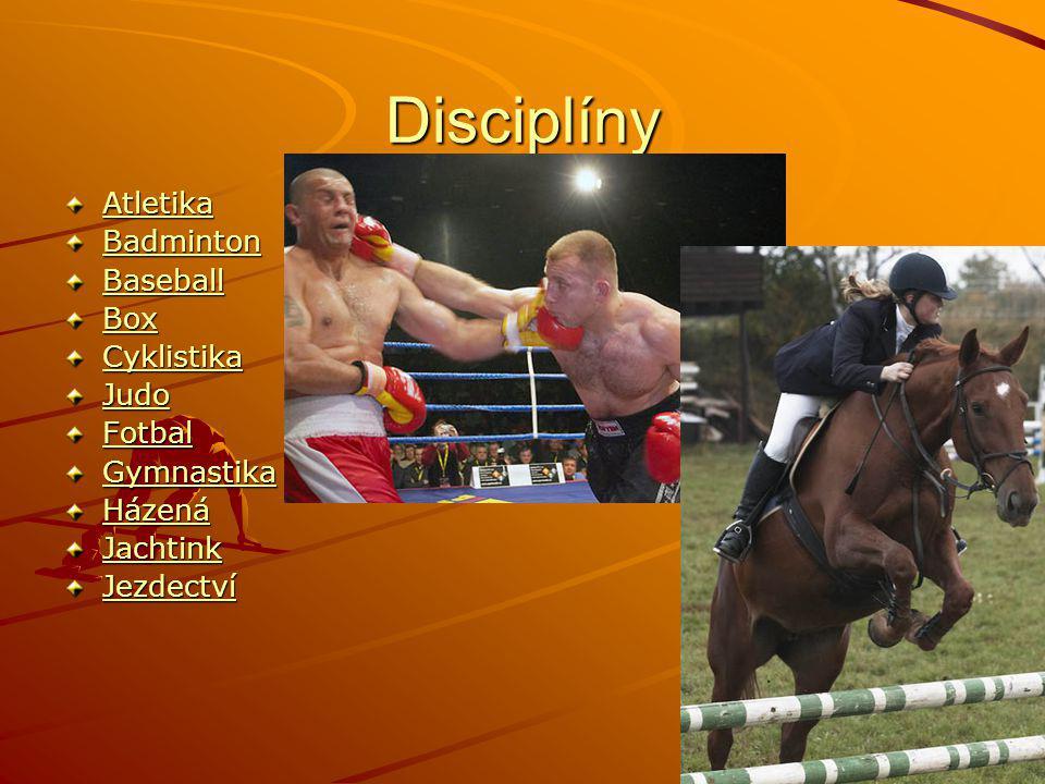 Disciplíny Atletika Badminton Baseball Box Cyklistika Judo Fotbal