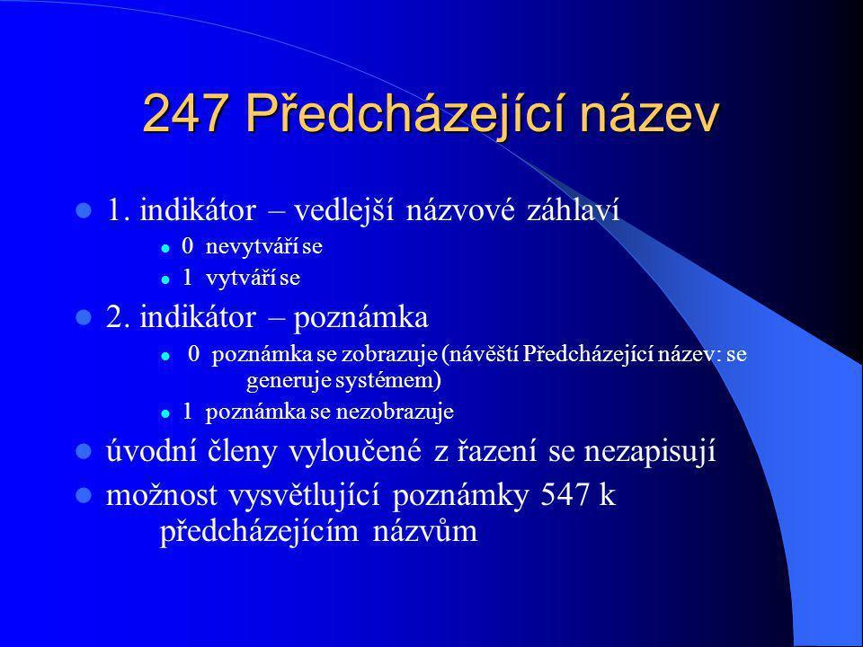 247 Předcházející název 1. indikátor – vedlejší názvové záhlaví