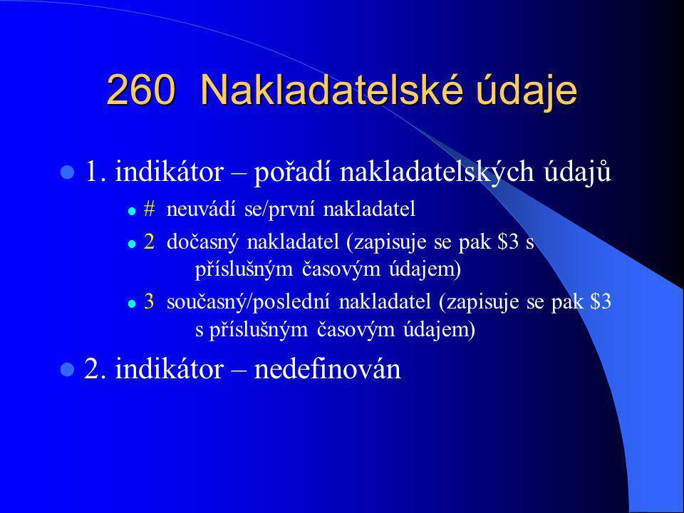 260 Nakladatelské údaje 1. indikátor – pořadí nakladatelských údajů