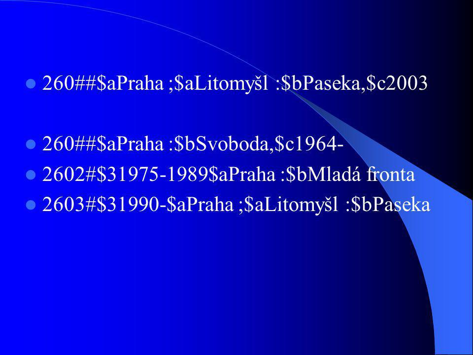 260##$aPraha ;$aLitomyšl :$bPaseka,$c2003