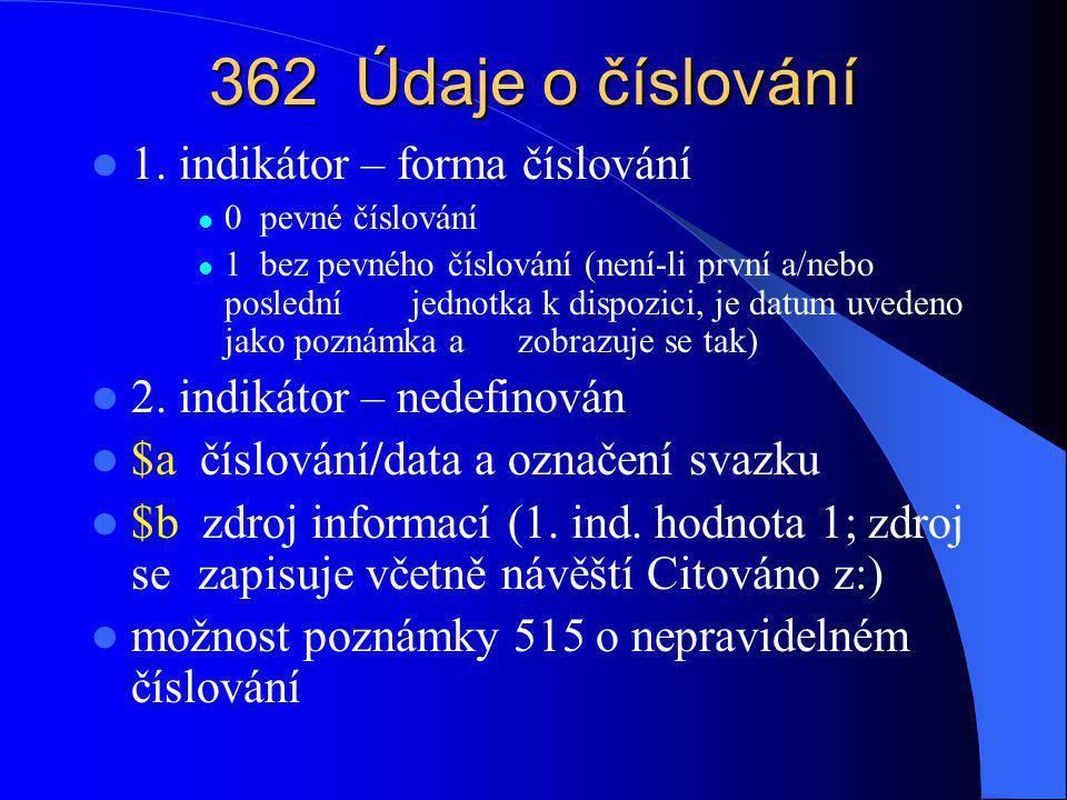 362 Údaje o číslování 1. indikátor – forma číslování