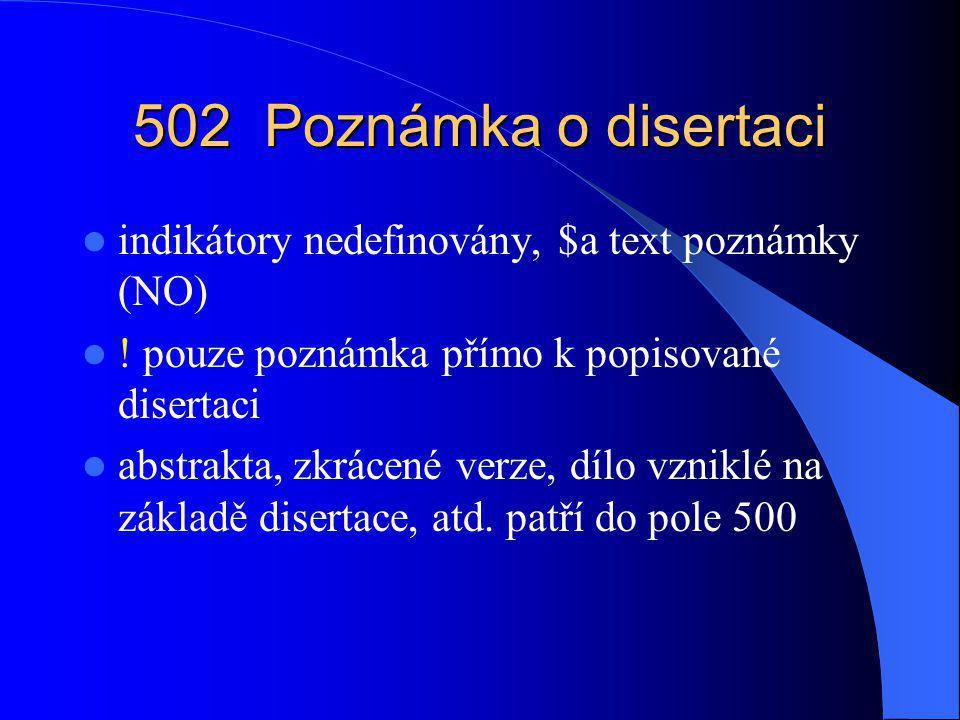 502 Poznámka o disertaci indikátory nedefinovány, $a text poznámky (NO) ! pouze poznámka přímo k popisované disertaci.