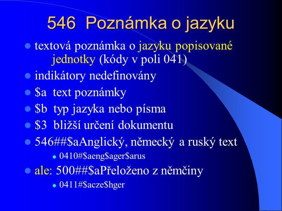 546 Poznámka o jazyku textová poznámka o jazyku popisované jednotky (kódy v poli 041) indikátory nedefinovány.