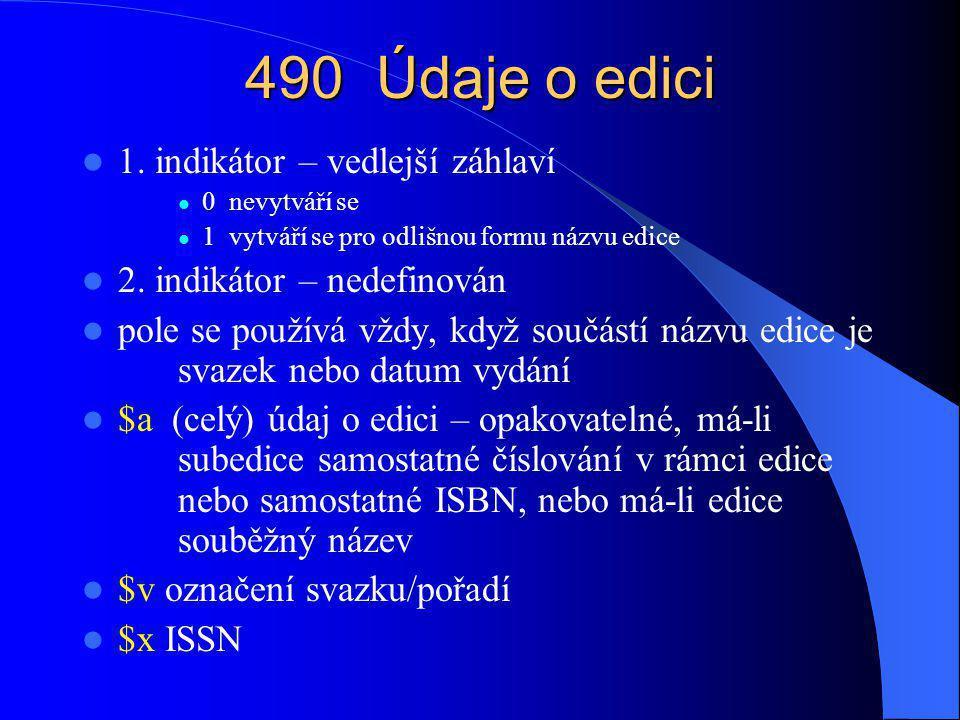 490 Údaje o edici 1. indikátor – vedlejší záhlaví