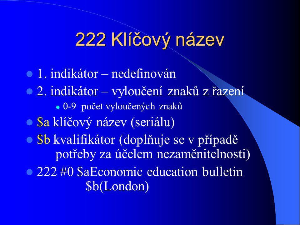 222 Klíčový název 1. indikátor – nedefinován