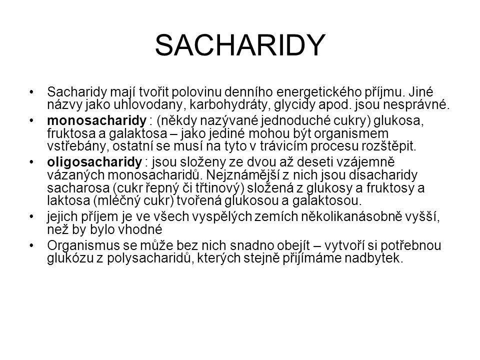 SACHARIDY Sacharidy mají tvořit polovinu denního energetického příjmu. Jiné názvy jako uhlovodany, karbohydráty, glycidy apod. jsou nesprávné.