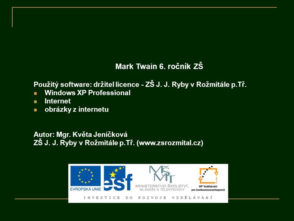 Mark Twain 6. ročník ZŠ Použitý software: držitel licence - ZŠ J. J. Ryby v Rožmitále p.Tř. Windows XP Professional.