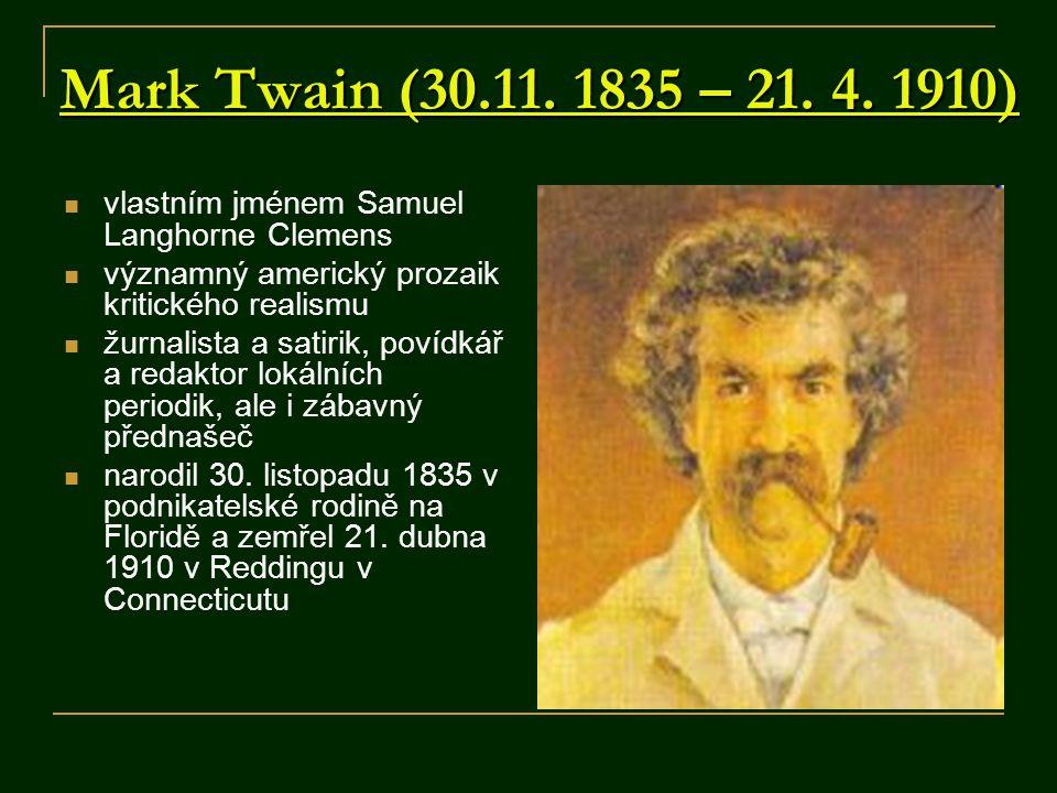 Mark Twain (30.11. 1835 – 21. 4. 1910) vlastním jménem Samuel Langhorne Clemens. významný americký prozaik kritického realismu.