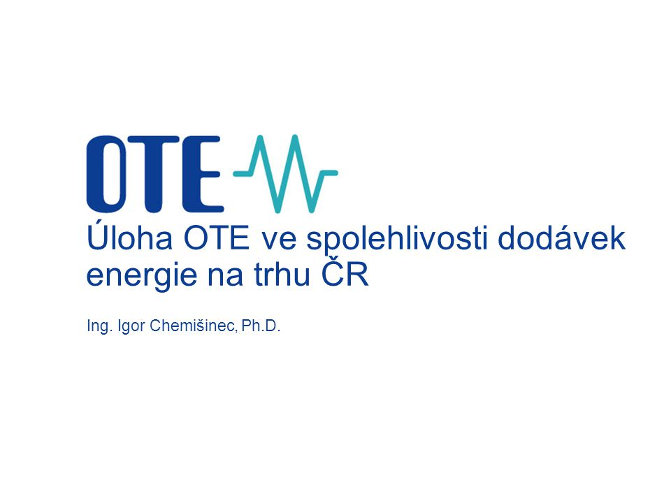 Úloha OTE ve spolehlivosti dodávek energie na trhu ČR