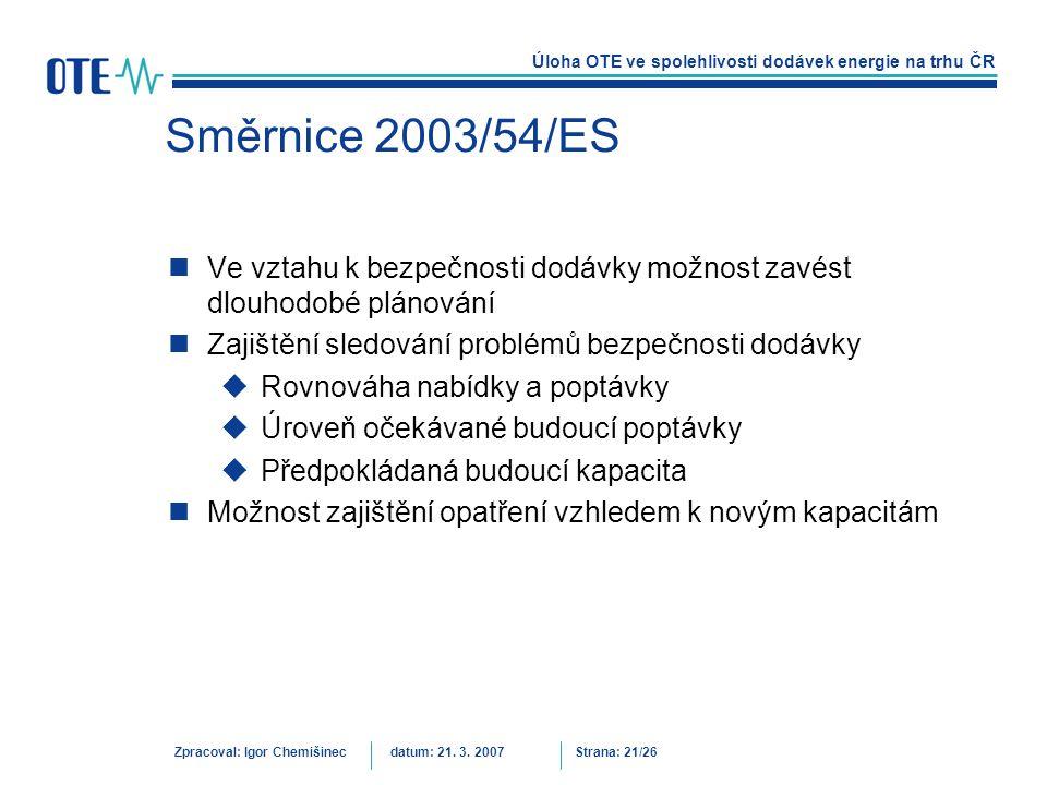 Směrnice 2003/54/ES Ve vztahu k bezpečnosti dodávky možnost zavést dlouhodobé plánování. Zajištění sledování problémů bezpečnosti dodávky.