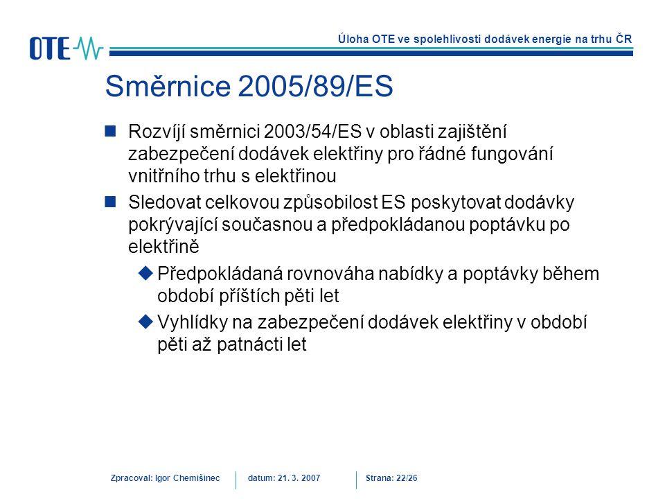 Směrnice 2005/89/ES Rozvíjí směrnici 2003/54/ES v oblasti zajištění zabezpečení dodávek elektřiny pro řádné fungování vnitřního trhu s elektřinou.