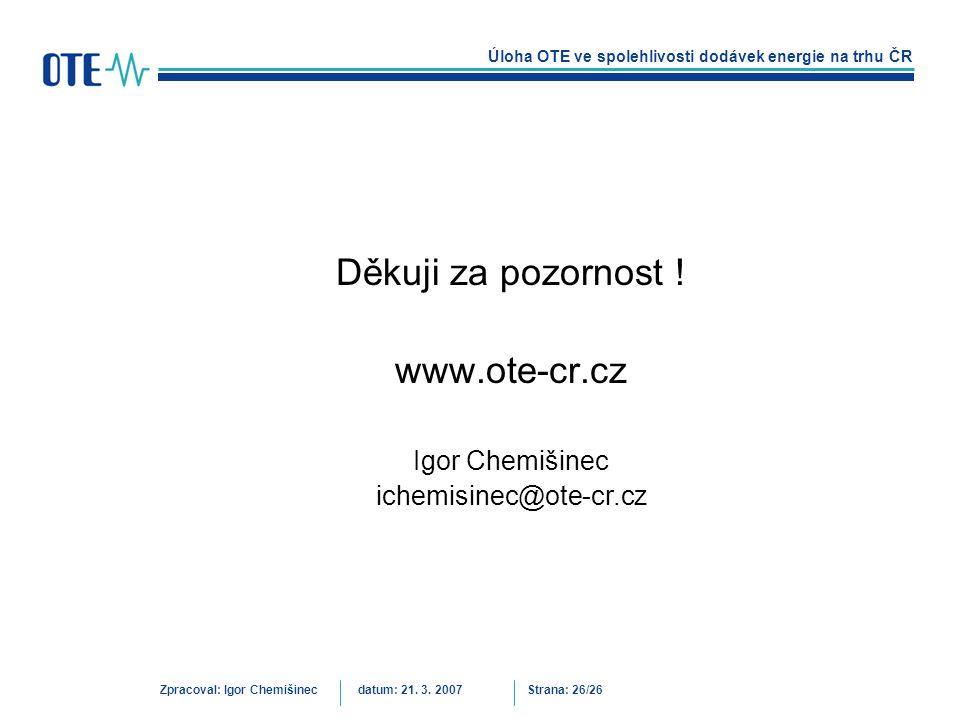 Děkuji za pozornost ! www.ote-cr.cz Igor Chemišinec