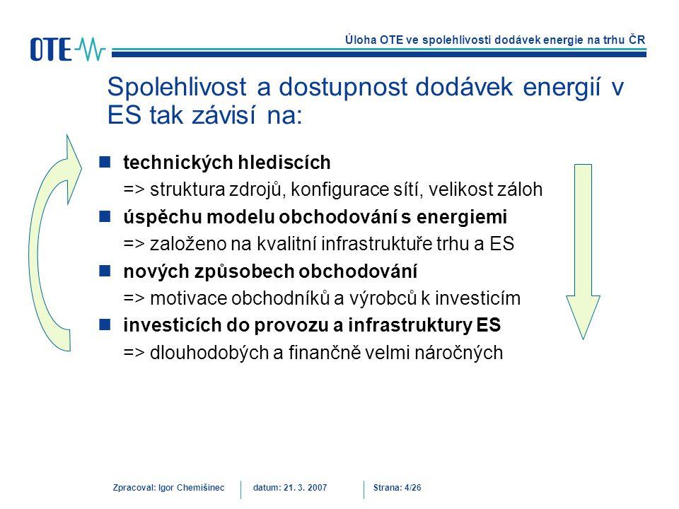 Spolehlivost a dostupnost dodávek energií v ES tak závisí na: