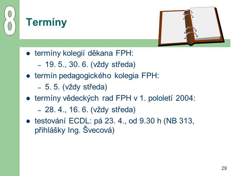 8 Termíny termíny kolegií děkana FPH: 19. 5., 30. 6. (vždy středa)