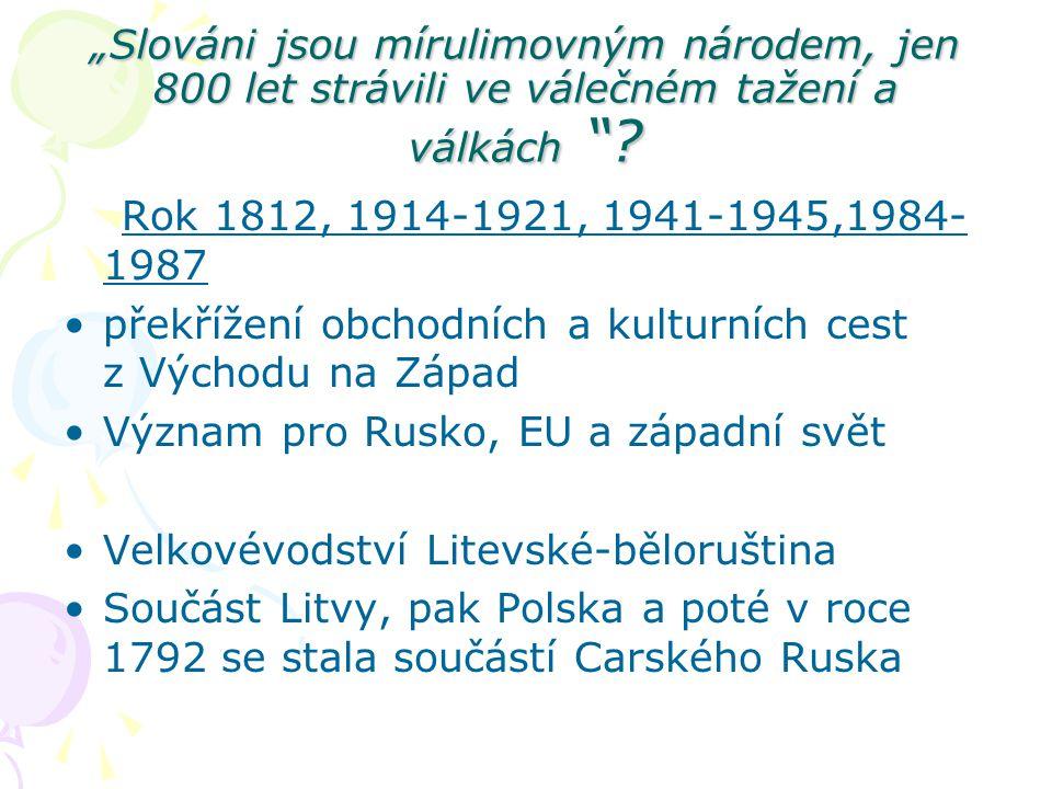 """""""Slováni jsou mírulimovným národem, jen 800 let strávili ve válečném tažení a válkách"""