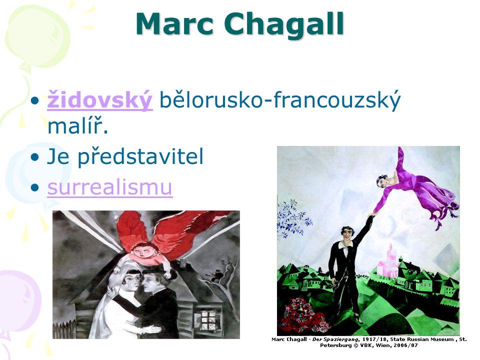 Marc Chagall židovský bělorusko-francouzský malíř. Je představitel