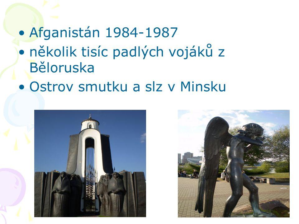 Afganistán 1984-1987 několik tisíc padlých vojáků z Běloruska Ostrov smutku a slz v Minsku