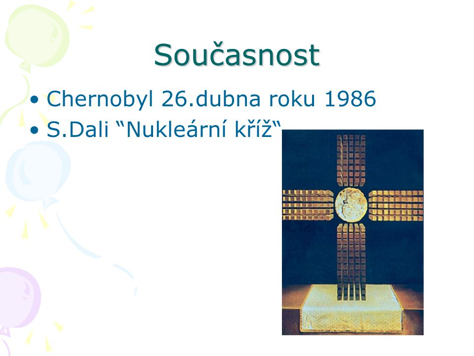 Současnost Chernobyl 26.dubna roku 1986 S.Dali Nukleární kříž