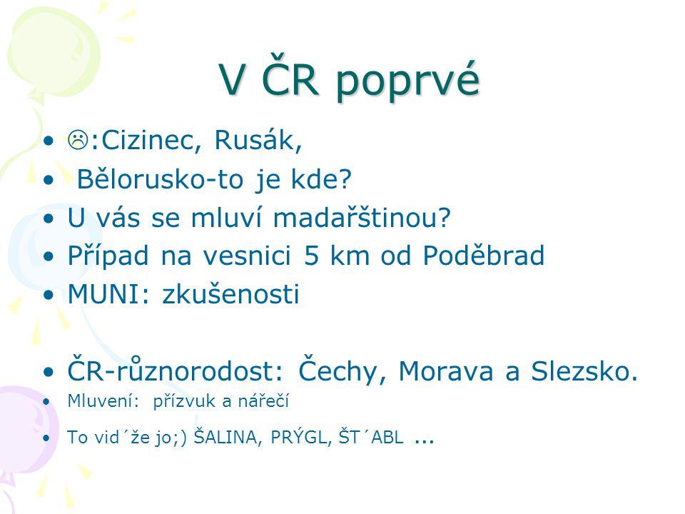V ČR poprvé :Cizinec, Rusák, Bělorusko-to je kde