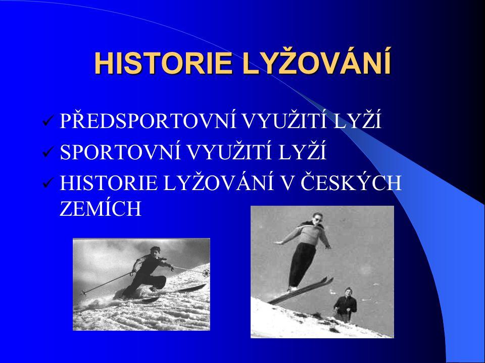 HISTORIE LYŽOVÁNÍ PŘEDSPORTOVNÍ VYUŽITÍ LYŽÍ SPORTOVNÍ VYUŽITÍ LYŽÍ
