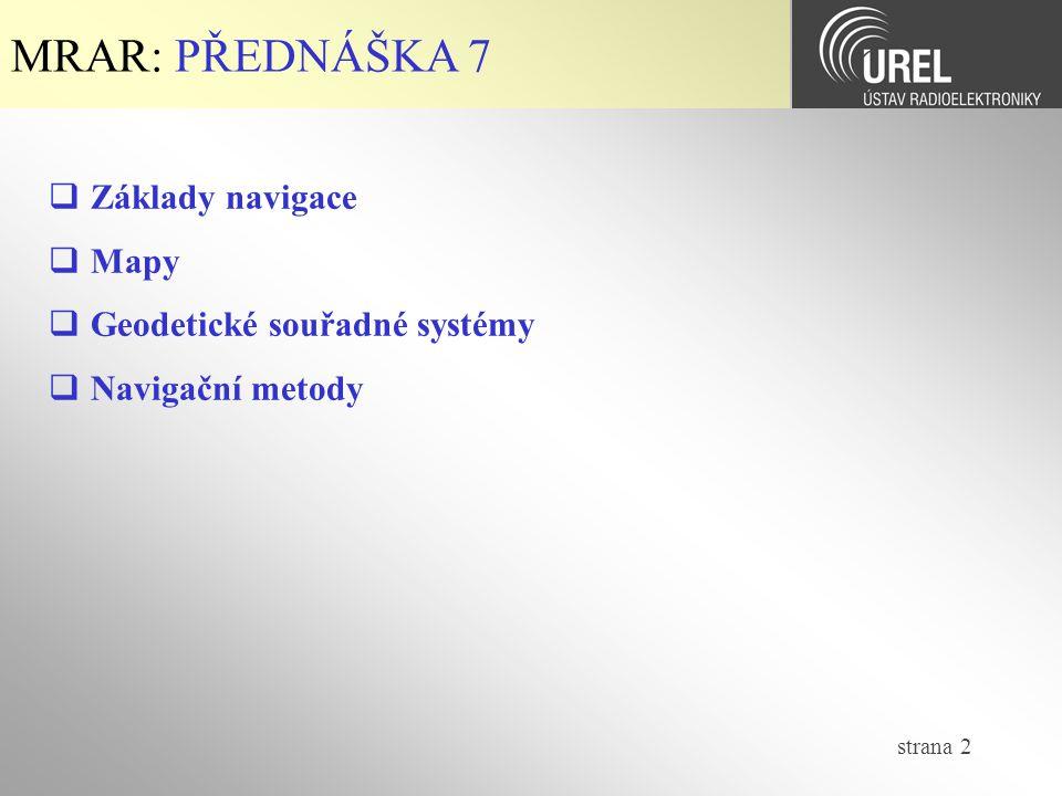 MRAR: PŘEDNÁŠKA 7 Základy navigace Mapy Geodetické souřadné systémy