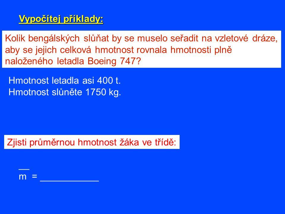 Vypočítej příklady: Kolik bengálských slůňat by se muselo seřadit na vzletové dráze, aby se jejich celková hmotnost rovnala hmotnosti plně.