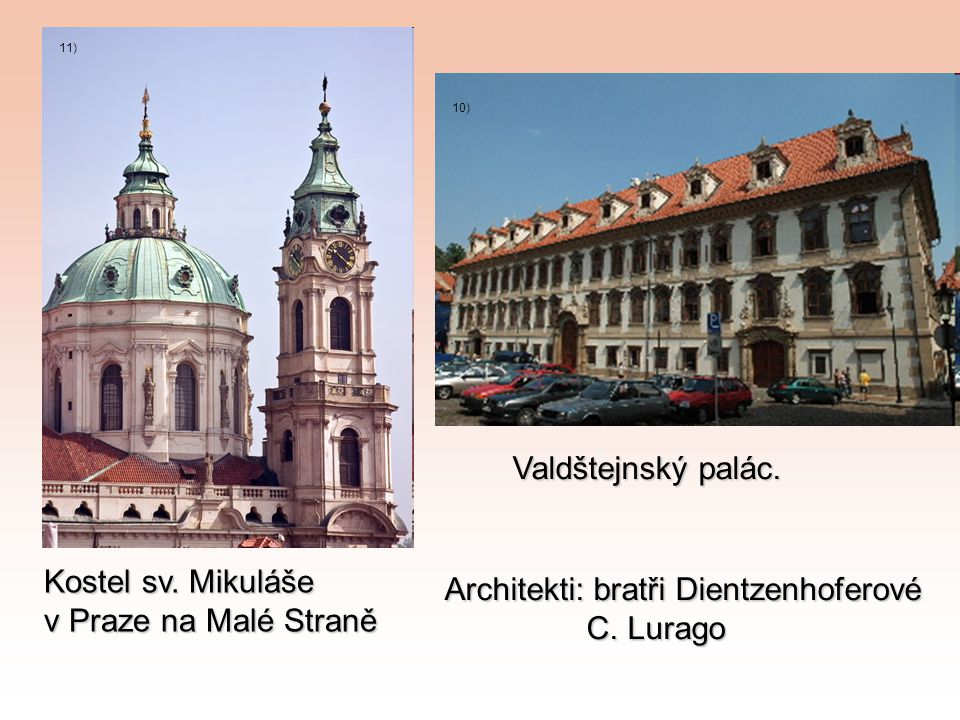 Architekti: bratři Dientzenhoferové C. Lurago